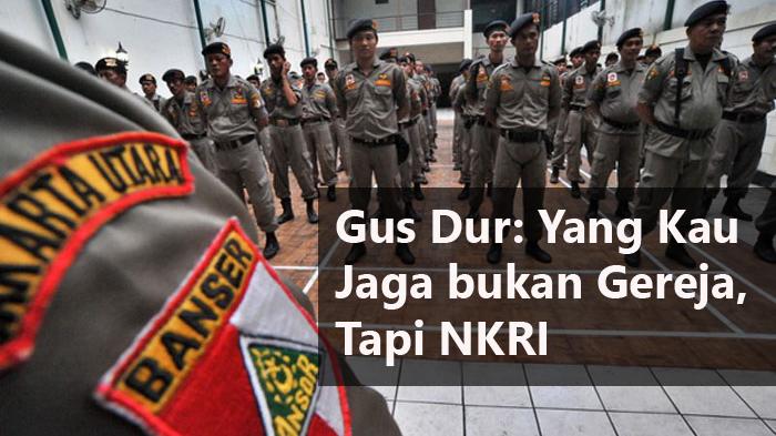Jawaban Gus Dur kepada Banser: Yang Kau Jaga Bukan Gereja, tetapi Indonesia