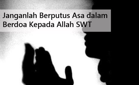 Janganlah Berputus Asa dalam Berdoa Kepada Allah SWT