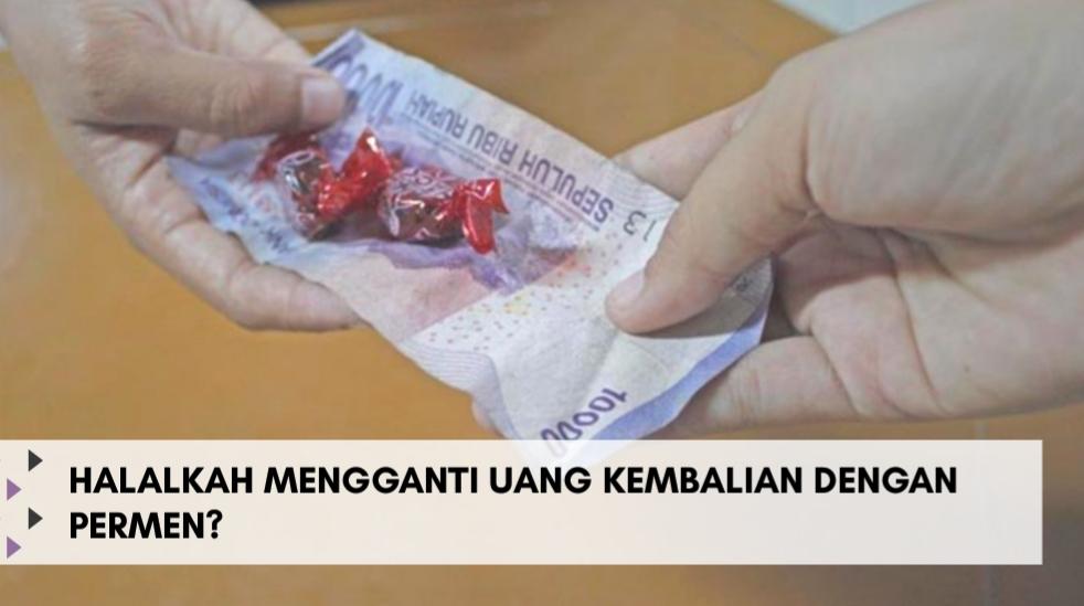 Halalkah Mengganti Uang Kembalian dengan Permen?